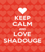 KEEP CALM AND LOVE SHADOUGE - Personalised Poster A4 size
