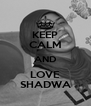 KEEP CALM AND LOVE SHADWA - Personalised Poster A4 size