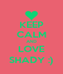 KEEP CALM AND LOVE SHADY :) - Personalised Poster A4 size