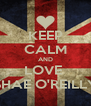 KEEP CALM AND LOVE  SHAE O'REILLY - Personalised Poster A4 size
