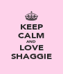 KEEP CALM AND LOVE SHAGGIE - Personalised Poster A4 size