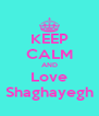 KEEP CALM AND Love Shaghayegh - Personalised Poster A4 size