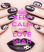 KEEP CALM AND LOVE SHAH - Personalised Poster A4 size
