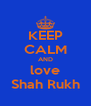 KEEP CALM AND love Shah Rukh - Personalised Poster A4 size