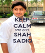 KEEP CALM AND LOVE SHAH SADIQ - Personalised Poster A4 size