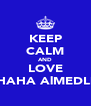 KEEP CALM AND LOVE SHAHA AlMEDLIJ - Personalised Poster A4 size
