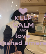 KEEP CALM AND love shahad amere - Personalised Poster A4 size