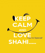 KEEP CALM AND LOVE SHAHI..... - Personalised Poster A4 size