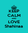 KEEP CALM AND LOVE Shahinaa - Personalised Poster A4 size