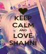KEEP CALM AND LOVE SHAHNI - Personalised Poster A4 size