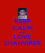 KEEP CALM AND LOVE SHAHVIPER - Personalised Poster A4 size