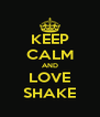 KEEP CALM AND LOVE SHAKE - Personalised Poster A4 size