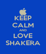KEEP CALM AND LOVE SHAKERA - Personalised Poster A4 size