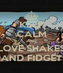 KEEP CALM AND LOVE SHAKES AND FIDGET - Personalised Poster A4 size