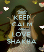 KEEP CALM AND LOVE  SHAKHA - Personalised Poster A4 size