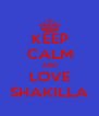 KEEP CALM AND LOVE SHAKILLA - Personalised Poster A4 size