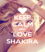 KEEP CALM AND LOVE SHAKIRA - Personalised Poster A4 size