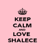 KEEP CALM AND LOVE  SHALECE - Personalised Poster A4 size