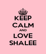KEEP CALM AND LOVE SHALEE - Personalised Poster A4 size
