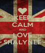 KEEP CALM AND LOVE ~ SHALYNEE ~ - Personalised Poster A4 size