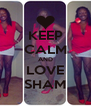 KEEP CALM AND LOVE SHAM - Personalised Poster A4 size
