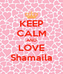 KEEP CALM AND LOVE Shamaila - Personalised Poster A4 size