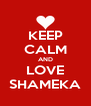 KEEP CALM AND LOVE SHAMEKA - Personalised Poster A4 size