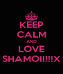 KEEP CALM AND LOVE SHAMOII!!!X - Personalised Poster A4 size
