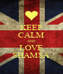 KEEP CALM AND LOVE SHAMSA - Personalised Poster A4 size