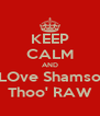 KEEP CALM AND LOve Shamso Thoo' RAW - Personalised Poster A4 size