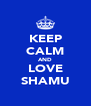 KEEP CALM AND LOVE SHAMU - Personalised Poster A4 size