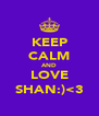KEEP CALM AND LOVE SHAN:)<3 - Personalised Poster A4 size