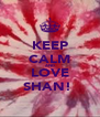 KEEP CALM AND LOVE SHAN!  - Personalised Poster A4 size