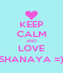 KEEP CALM AND LOVE SHANAYA =) - Personalised Poster A4 size
