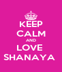 KEEP CALM AND LOVE  SHANAYA  - Personalised Poster A4 size