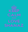 KEEP CALM AND LOVE SHANAZ - Personalised Poster A4 size