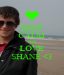 KEEP CALM AND LOVE SHANE <3 - Personalised Poster A4 size