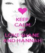 KEEP CALM AND LOVE SHANE AND HANNAH - Personalised Poster A4 size