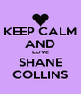 KEEP CALM AND LOVE SHANE COLLINS - Personalised Poster A4 size