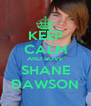 KEEP CALM AND LOVE SHANE DAWSON - Personalised Poster A4 size