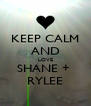 KEEP CALM AND LOVE SHANE +  RYLEE - Personalised Poster A4 size