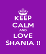 KEEP CALM AND LOVE SHANIA !! - Personalised Poster A4 size