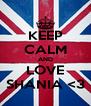 KEEP CALM AND LOVE SHANIA <3 - Personalised Poster A4 size