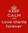 KEEP CALM AND Love shania forever - Personalised Poster A4 size