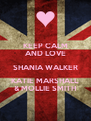 KEEP CALM AND LOVE SHANIA WALKER KATIE MARSHALL & MOLLIE SMITH - Personalised Poster A4 size