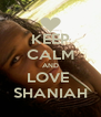KEEP CALM AND LOVE  SHANIAH - Personalised Poster A4 size