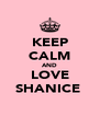 KEEP CALM AND LOVE SHANICE  - Personalised Poster A4 size