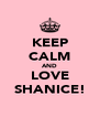 KEEP CALM AND LOVE SHANICE! - Personalised Poster A4 size
