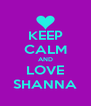 KEEP CALM AND LOVE SHANNA - Personalised Poster A4 size
