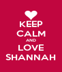 KEEP CALM AND LOVE SHANNAH - Personalised Poster A4 size